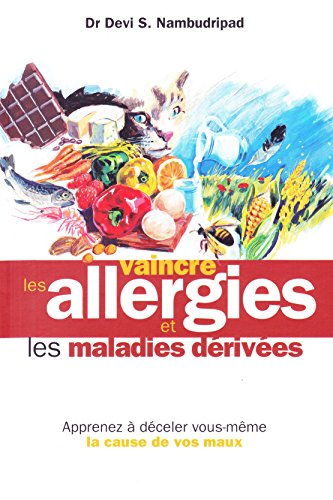 9782951524415: Vaincre Les Allergies Et Les Maladies Derivees/Say Goodbye to Illness (French Edition)