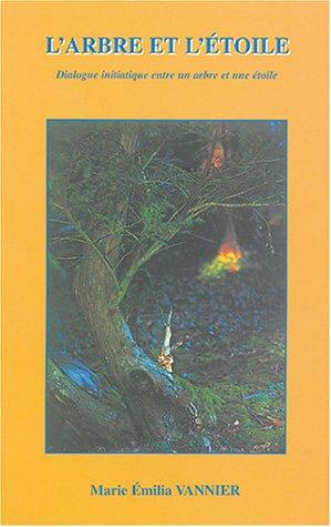 9782951533424: L'arbre et l'étoile : Dialogue initiatique entre un arbre et une étoile