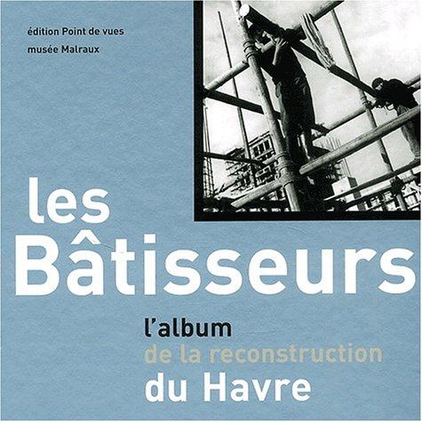 9782951602021: Les b�tisseurs. L'album de la reconstruction du Havre