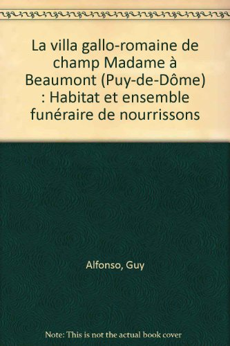 9782951614574: La villa gallo-romaine de champ Madame à Beaumont (Puy-de-Dôme) : Habitat et ensemble funéraire de nourrissons