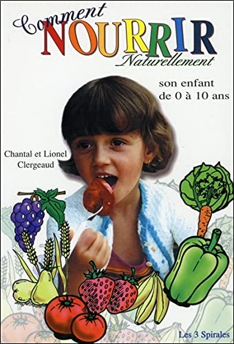 9782951614925: Comment nourrir naturellement son enfant de 0 à 10 ans