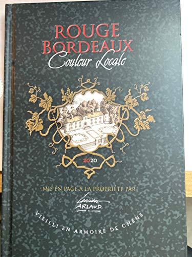 9782951621503: ROUGE BORDEAUX Couleur Locale / Mis en Page a la Propriété par Lucien Vieilli en Armoire de Chêne
