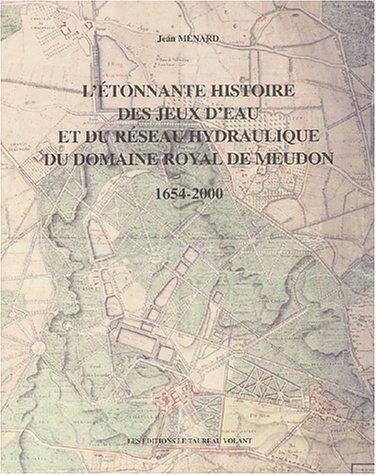 9782951626614: L'étonnante histoire des jeux d'eau et du réseau hydraulique du domaine royal de Meudon 1654-2000