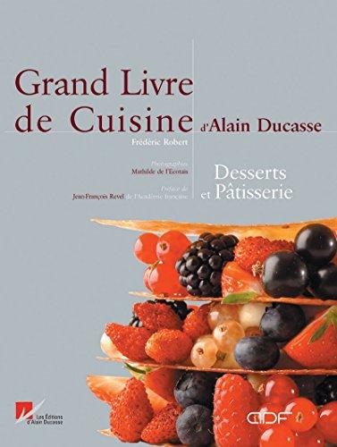 9782951647350: Le Grand Livre de cuisine d'Alain Ducasse : Desserts et Pâtisserie