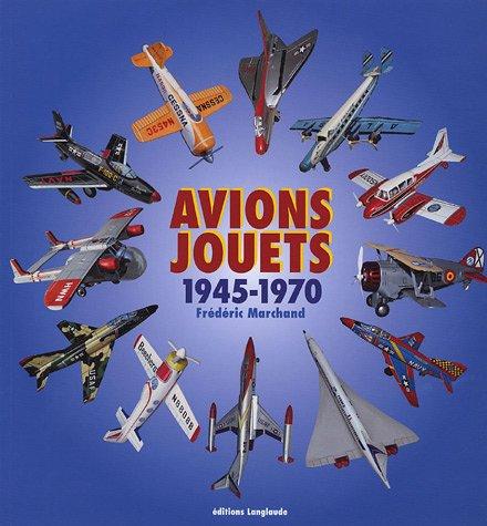 Avions-jouets 1945-1970: Frédéric Marchand