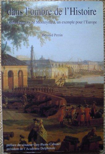 9782951665101: Dans l'ombre de l'histoire, Louis-François de Monteynard, un exemple pour l'Europe