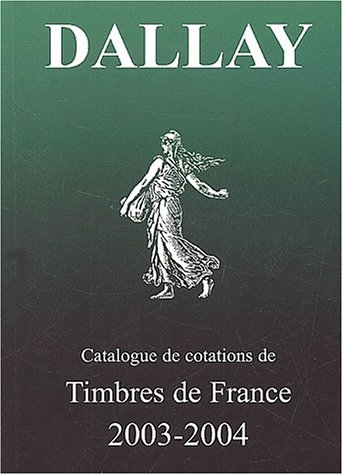 9782951668942: Le Catalogue Dallay des timbres de France 2003-2004