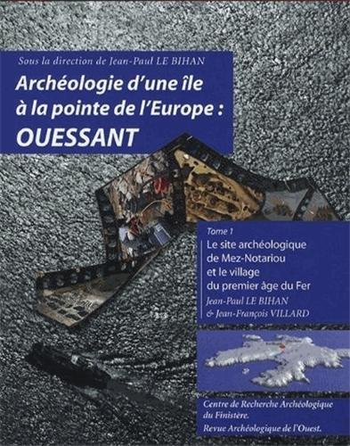 9782951671409: Archéologie d'une île à la pointe de l'Europe : Ouessant : Tome 1 : le site archéologique de Mez-Notariou et le village du premier âge du Fer