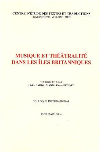 9782951709669: Musique Et Théâtralité Dans Les Îles Britanniques: Actes Du Colloque International Tenu À Metz Les 19 20 Mars 2004
