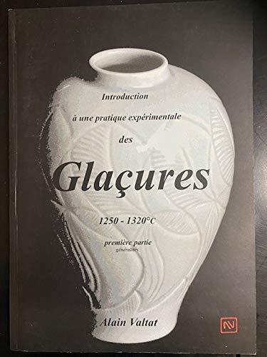 9782951748804: Introduction à une pratique expérimentale des glaçures 1250-1320°C : Volume 1, Généralités