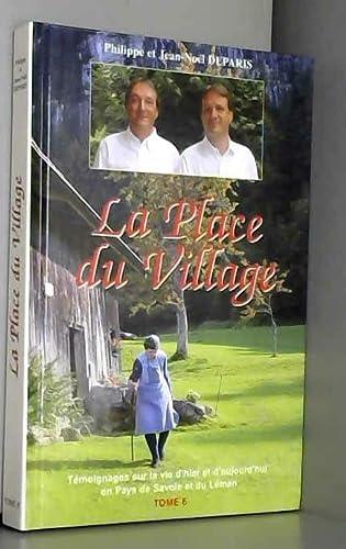 9782951759350: La Place du village : Tome 6, T�moignages sur la vie d'hier et d'aujourd'hui en Pays de Savoie et du L�man