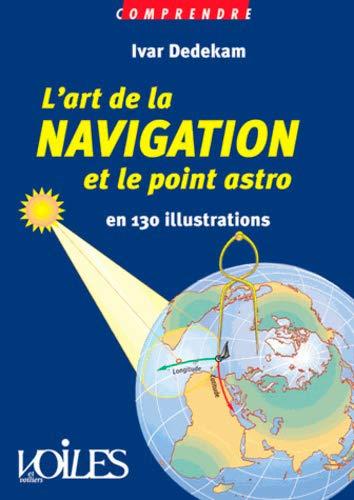 9782951766280: COMPRENDRE L'ART DE LA NAVIGATION ET LE POINT ASTRO