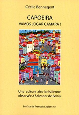 9782951767416: Capoeira, vamos jogar camara ! : Une culture afro-brésilienne observée à Salvador de Bahia