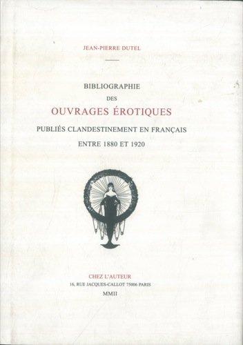 Bibliographie des ouvrages érotiques publiés clandestinement en: Jean-Pierre Dutel