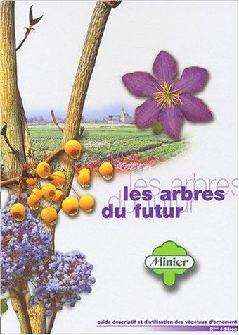 9782951786905: Les arbres du futur : Guide descriptif et d'utilisation des végétaux d'ornement