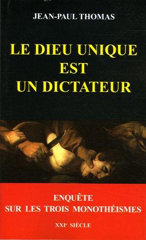 9782951792548: Le dieu unique est un dictateur : Enqu�te sur les trois monoth�ismes