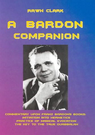 9782951797208: A Bardon Companion: Commentary Upon Franz Bardon's Books