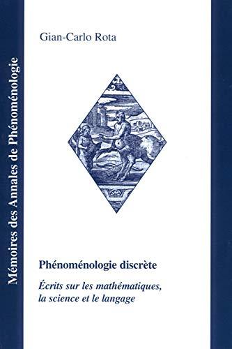 9782951822689: Ph�nom�nologie discr�te : Ecrits sur les math�matiques, la science et le langage