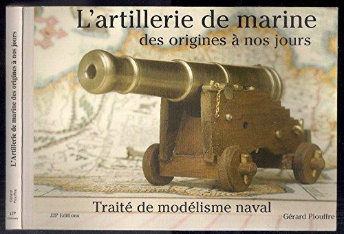 9782951828339: L'artillerie de marine des origines à nos jours : Traité de modélisme naval