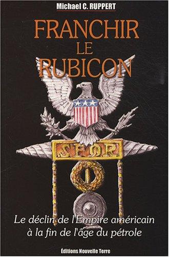 Franchir le Rubicon Vol 2 Declin de l'Empire americian a la fin: Ruppert Michael C