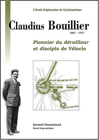 9782951835900: Claudius Bouillier 1887-1957 : Pionnier du dérailleur et disciple de Vélocio