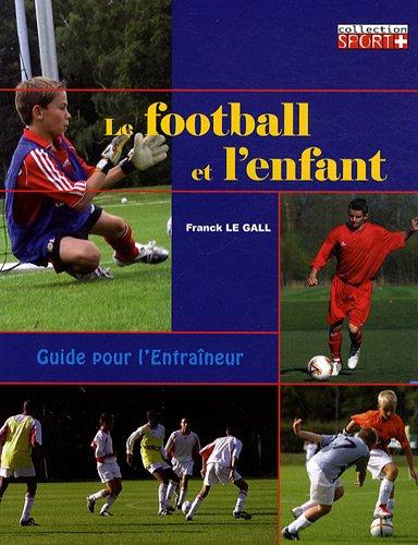Le football et l'enfant (French Edition): Frank Le Gall
