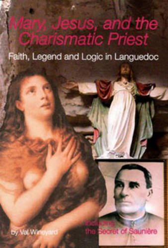 9782951845596: Mary, Jesus and the Charismatic Priest: Faith Legend and Logic in Languedoc