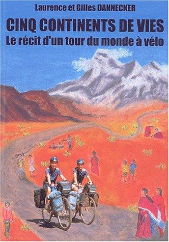 9782951847101: Cinq continents de vies. : Le r�cit d'un tour du monde � v�lo