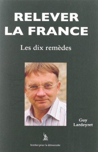 9782951847705: Relever la France, les Dix Remèdes