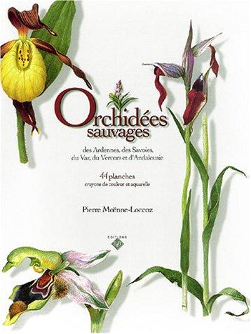 9782951855823: Orchidées sauvages des Ardennes, des Savoies, du Var, du Vercors et d'Andalousie : 44 Planches, crayons de couleur et aquarelles