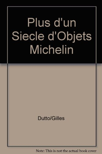 9782951865501: Plus d'un Siecle d'Objets Michelin (More than a century of Michelin collectibles)