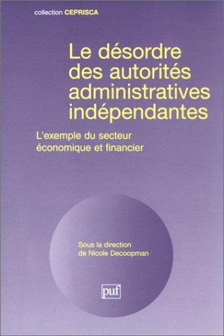 9782951871205: Le désordre des autorités administratives indépendantes : L'exemple du secteru économique et financier