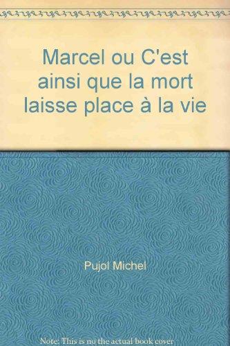 9782951872516: Marcel ou C'est ainsi que la mort laisse place à la vie