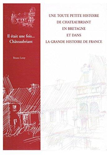 9782951883901: Une toute petite histoire de Châteaubriant en Bretagne et dans la grande histoire de France