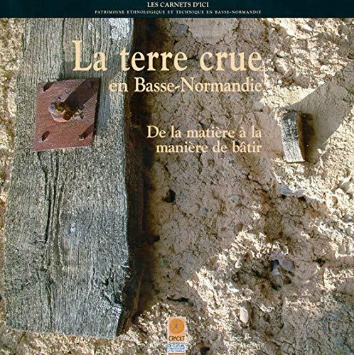 9782951884519: La terre crue en Basse-Normandie : De la matière à la manière de bâtir