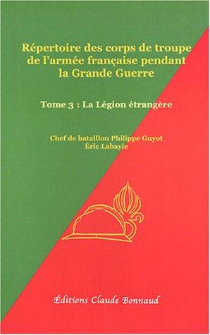 9782951900103: R�pertoire des corps de troupe de l'arm�e fran�aise pendant la Grande Guerre : Tome 3, La L�gion �trang�re