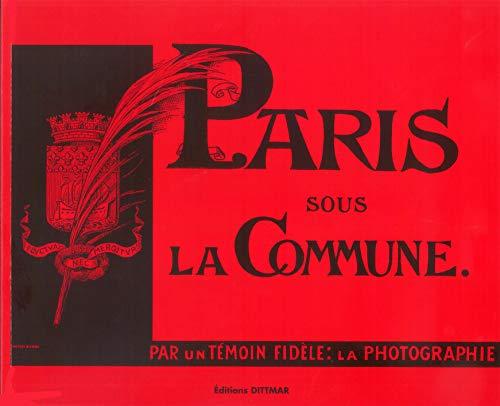 9782951919204: Paris sous la Commune : Par un témoin fidèle, la photographie