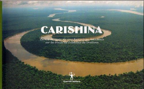 9782951934900: Carishina : Carnet de route de cinq français en Amazonie sur les traces de Francisco de Orellana, récits et photos des membres de l'expédition