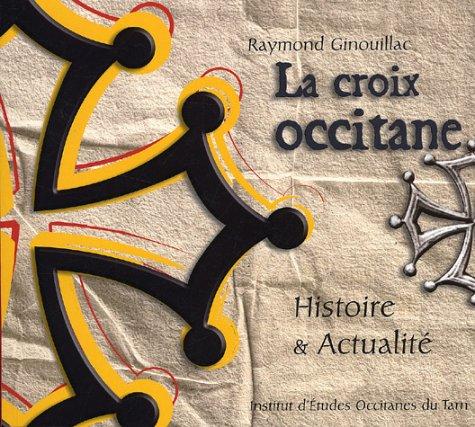 La croix occitane : Histoire & actualit?: Ginouillac, Raymond