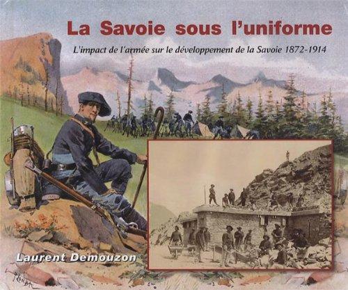 9782951963269: La Savoie sous l'uniforme : L'impact de l'armée sur le développement de la Savoie 1872-1914