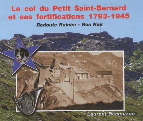 9782951969155: Le col du Petit Saint-Bernard et ses fortifications 1793-1945 : Redoute Ruinée - Roc Noir