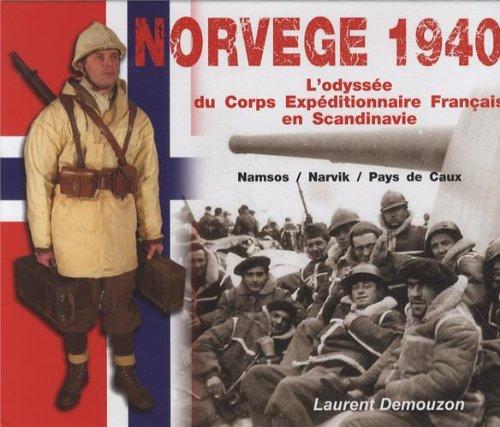 9782951969162: Norvège 1940 : l'odyssée du corps expéditionnaire français en Scandinavie : Namsos/Narvik/Pays de Caux