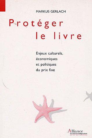 Protéger le livre : Enjeux culturels, économiques: Gerlach, Markus