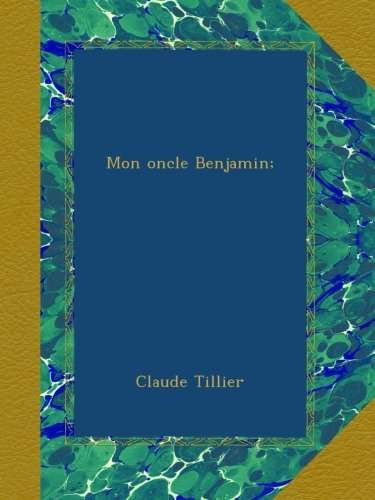 Mon oncle Benjamin;: Tillier, Claude