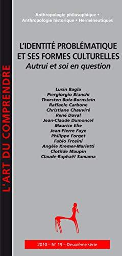 9782951982079: L'art du Comprendre, N° 19, Juillet 2010 : L'identité problématique et ses formes culturelles : Autrui et soi en question