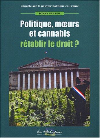 9782952000703: Politique, moeurs et cannabis : R�tablir le droit ?