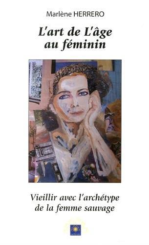 9782952004015: L'art de l'âge au féminin : Vieillir avec l'archétype de la femme sauvage