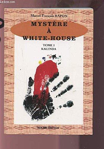 9782952011402: Kalenda. Myst�re � White-House, Tome 1