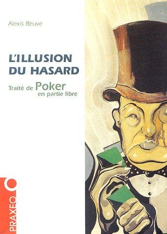 9782952047203: L'illusion du hasard : Traité de poker en partie libre
