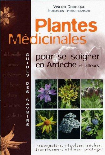 9782952094702: Plantes m�dicinales : Pour se soigner en Ard�che et ailleurs
